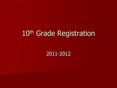 10 th Grade Registration 2011-2012. What to keep in mind when registering for classes High school graduation requirements High school graduation requirements.