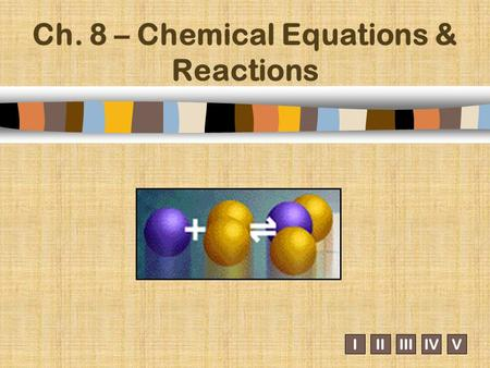 Ch. 8 – Chemical Equations & Reactions