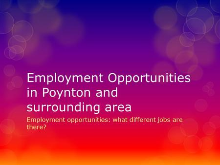 Employment Opportunities in Poynton and surrounding area Employment opportunities: what different jobs are there?