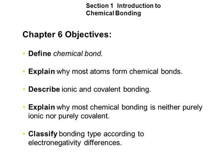 Chapter 6 Objectives: Define chemical bond.