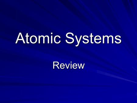 Atomic Systems Review. __________________ is anything that has mass and takes up space matter.