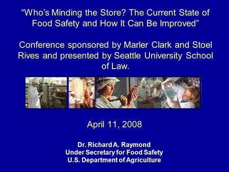 "April 11, 2008 ""Who's Minding the Store? The Current State of Food Safety and How It Can Be Improved"" Conference sponsored by Marler Clark and Stoel Rives."