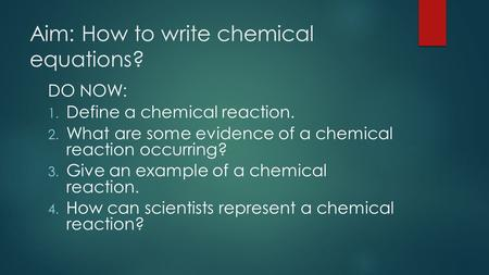 Aim: How to write chemical equations?