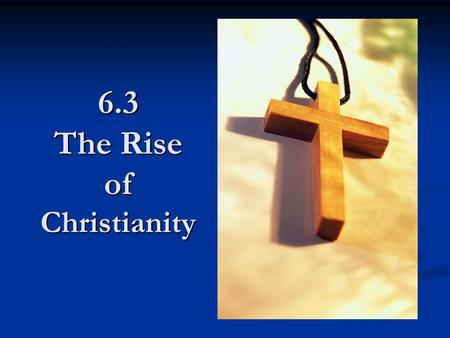 6.3 The Rise of Christianity