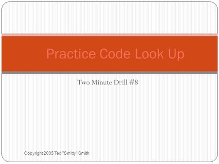 Two Minute Drill #8 Copyright 2005 Ted Smitty Smith Practice Code Look Up.