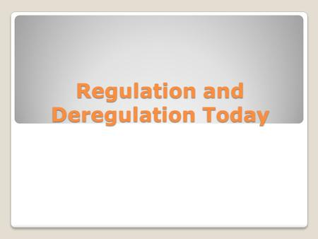 Regulation and Deregulation Today. Promoting Competition The forces of the marketplace generally keep business competitive with on another and attentive.