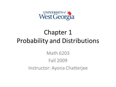 Chapter 1 Probability and Distributions Math 6203 Fall 2009 Instructor: Ayona Chatterjee.