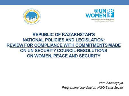 REPUBLIC OF KAZAKHSTAN'S NATIONAL POLICIES AND LEGISLATION: REVIEW FOR COMPLIANCE WITH COMMITMENTS MADE ON UN SECURITY COUNCIL RESOLUTIONS ON WOMEN, PEACE.