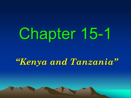 "Chapter 15-1 ""Kenya and Tanzania"". KENYA Geography of Kenya Kenya is about two times the size of Nevada. Offshore in the Indian Ocean lies a coral."