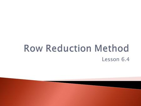Row Reduction Method Lesson 6.4.