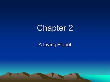 Chapter 2 A Living Planet.
