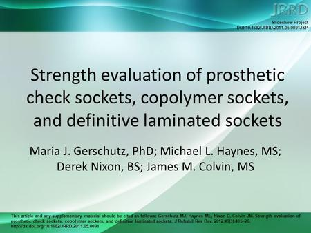 This article and any supplementary material should be cited as follows: Gerschutz MJ, Haynes ML, Nixon D, Colvin JM. Strength evaluation of prosthetic.