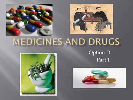 Medicines and drugs Option D Part 1.