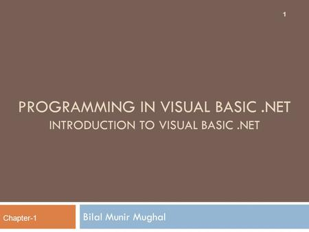 PROGRAMMING IN VISUAL BASIC.<strong>NET</strong> INTRODUCTION TO VISUAL BASIC.<strong>NET</strong> Bilal Munir Mughal 1 Chapter-1.