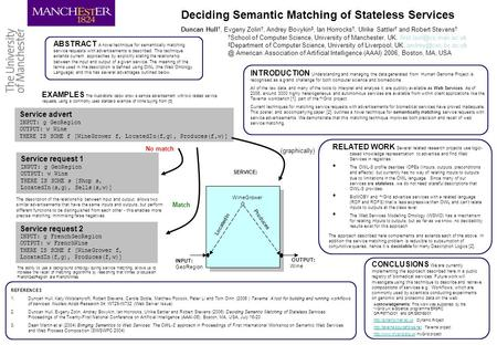 Deciding Semantic Matching of Stateless Services Duncan Hull †, Evgeny Zolin †, Andrey Bovykin ‡, Ian Horrocks †, Ulrike Sattler † and Robert Stevens †
