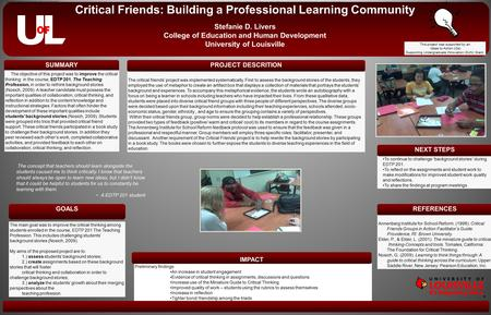 Critical Friends: Building a Professional Learning Community Stefanie D. Livers College of Education and Human Development University of Louisville SUMMARYPROJECT.
