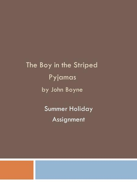 The Boy in the Striped Pyjamas by John Boyne Summer Holiday Assignment.