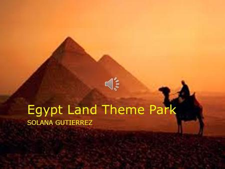 Egypt Land Theme Park SOLANA GUTIERREZ Word Cloud Click to see my Word Cloud.