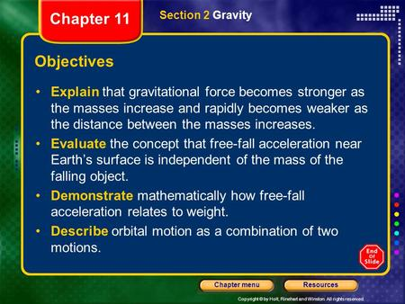 Copyright © by Holt, Rinehart and Winston. All rights reserved. ResourcesChapter menu Section 2 Gravity Objectives Explain that gravitational force becomes.