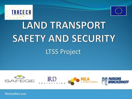 LTSS Project November 2011 1. LTSS Project LTSS project is about general road safety (and security) in TRACECA Countries This reflects on TRACECA Corridor.