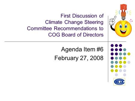 First Discussion of Climate Change Steering Committee Recommendations to COG Board of Directors Agenda Item #6 February 27, 2008.