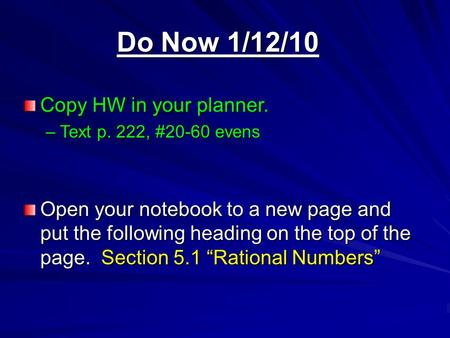 Do Now 1/12/10 Copy HW in your planner. –Text p. 222, #20-60 evens Open your notebook to a new page and put the following heading on the top of the page.