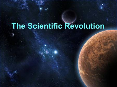 The Scientific Revolution. Truth? In the Middle Ages, scholars decided truth based on the Bible or from Greek or Roman texts.