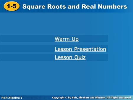 Holt Algebra 1 1-5 Square Roots and Real Numbers 1-5 Square Roots and Real Numbers Holt Algebra 1 Lesson Presentation Lesson Presentation Lesson Quiz Lesson.