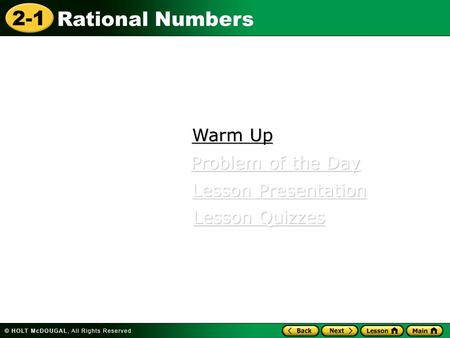 2-1 Rational Numbers Warm Up Warm Up Lesson Presentation Lesson Presentation Problem of the Day Problem of the Day Lesson Quizzes Lesson Quizzes.