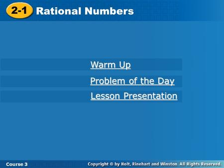 Course 3 2-1 Rational Numbers 2-1 Rational Numbers Course 3 Warm Up Warm Up Problem of the Day Problem of the Day Lesson Presentation Lesson Presentation.