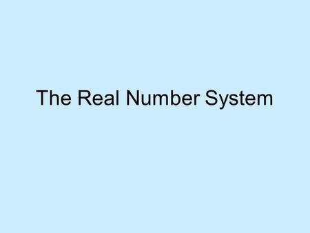 The Real Number System. Real Numbers The set of all rational and the set of all irrational numbers together make up the set of real numbers. Any and all.