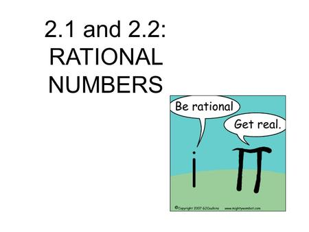 2.1 and 2.2: <strong>RATIONAL</strong> <strong>NUMBERS</strong>. Main Idea/Vocabulary <strong>rational</strong> <strong>number</strong> terminating decimal repeating decimal bar notation Express <strong>rational</strong> <strong>numbers</strong> as decimals.