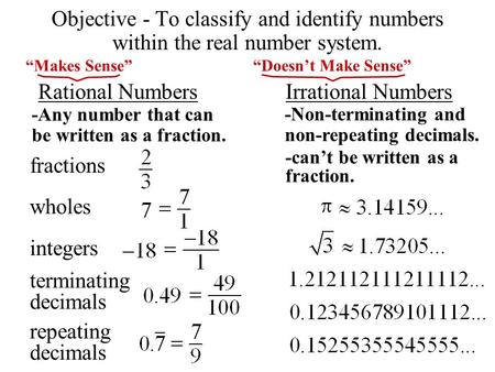 Objective - To classify and identify numbers within the real number system. Rational NumbersIrrational Numbers -Any number that can be written as a fraction.