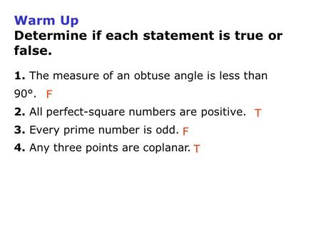 Warm Up Determine if each statement is true or false. 1. The measure of an obtuse angle is less than 90°. 2. All perfect-square numbers are positive. 3.