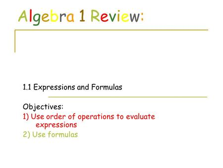 Algebra 1 Review: 1.1 Expressions and Formulas Objectives: