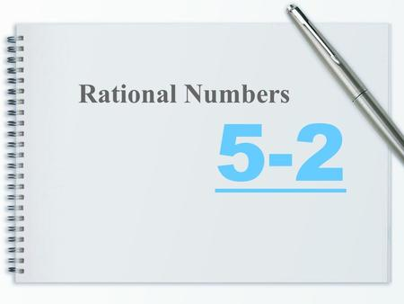 5-2 Rational Numbers. Converting Decimals to Fractions To convert a decimal to a fraction: 1)Determine where the decimal ends 2)Place the numerals after.