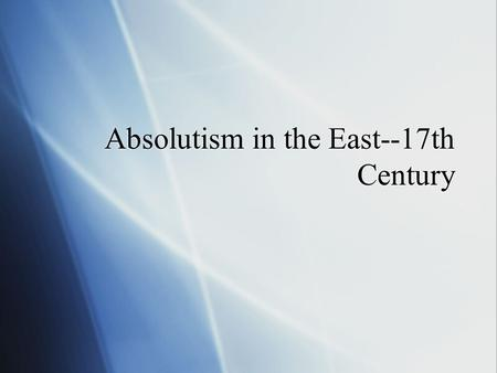 Absolutism in the East--17th Century. Three Empires in Decline  1. Holy Roman Empire  After TYW is politically divided.  Emperor has no army, revenues.