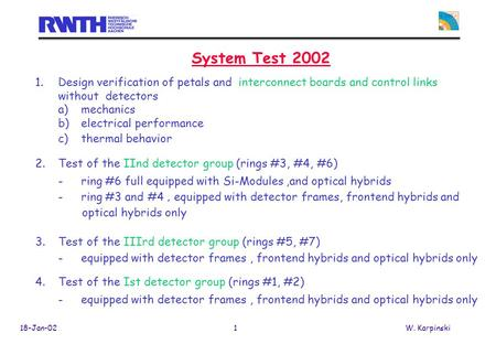 18-Jan-021W. Karpinski System Test 2002 1.Design verification of petals and interconnect boards and control links without detectors a)mechanics b)electrical.
