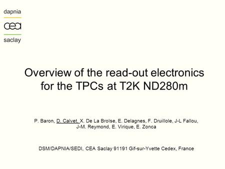 Overview of the read-out electronics for the TPCs at T2K ND280m P. Baron, D. Calvet, X. De La Broïse, E. Delagnes, F. Druillole, J-L Fallou, J-M. Reymond,