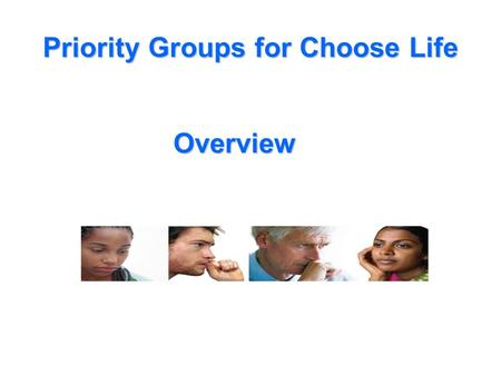 Priority Groups for Choose Life Overview. Children (especially looked after children): Deaths of children aged 0-14: < 5 per year (GROS) Highest in males.
