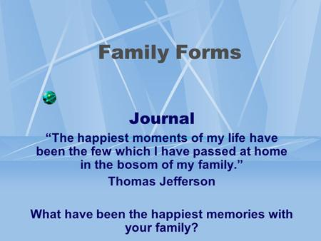 What have been the happiest memories with your family?