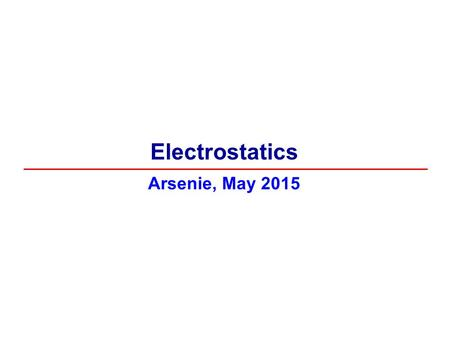 Arsenie, May 2015 Electrostatics. Electrostatics, or electricity at rest, involves electric charges, the forces between them, and their behavior in materials.