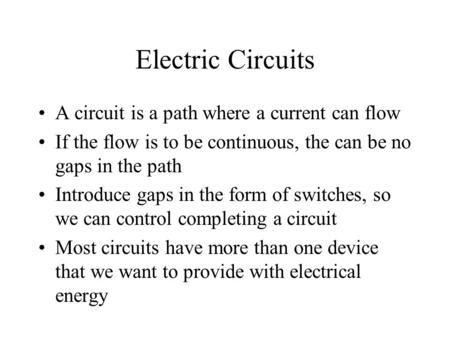 Electric Circuits A circuit is a path where a current can flow If the flow is to be continuous, the can be no gaps in the path Introduce gaps in the form.