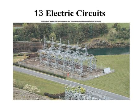13 Electric Circuits. Chapter Outline 1 Electric Circuits and Electric Current 2 Ohm's Law and Resistance 3 Series and Parallel Circuits 4 Electric Energy.