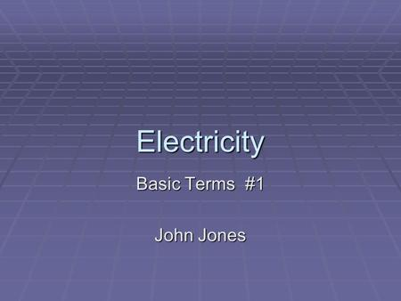 Electricity Basic Terms #1 John Jones. Ampere – rate of electrical flow (volume of electricity flowing) Sometimes referred to as amps.