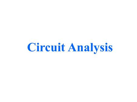 Circuit Analysis. Circuit Analysis using Series/Parallel Equivalents 1.Begin by locating a combination of resistances that are in series or parallel.