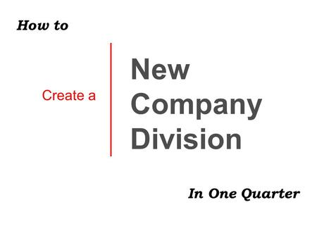Create a New Company Division In One Quarter How to.