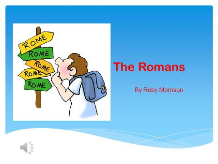 The Romans By Ruby Morrison The Roman Empire By AD 117 the Roman Empire included the whole of Italy, all the lands around the Mediterranean and much.
