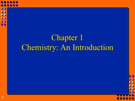 1 Chapter 1 Chemistry: An Introduction. 2 What is Chemistry?  The study of the matter, its composition, properties, and the changes it undergoes.  Applied.