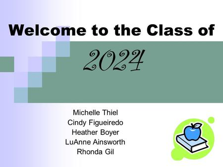 Welcome to the Class of 2024 Michelle Thiel Cindy Figueiredo Heather Boyer LuAnne Ainsworth Rhonda Gil.